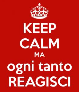 keep-calm-ma-ogni-tanto-reagisci