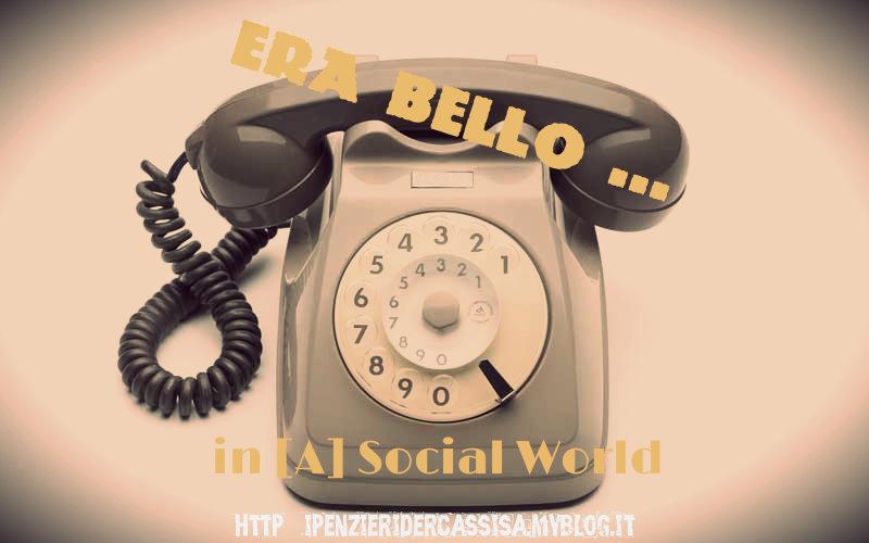 Era Bello ... in [A]social world
